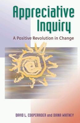 Appreciative Inquiry: A Positive Revolution in Change by David L. Cooperrider