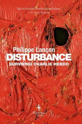 Disturbance: Surviving Charlie Hebdo by Philippe Lancon