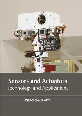 Sensors and Actuators: Technology and Applications by Princeton Brown