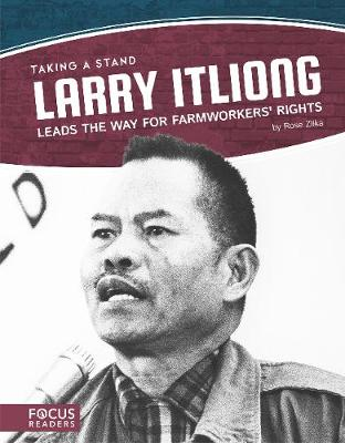 Taking a Stand: Larry Itliong Leads the Way for Farmworkers' Rights by Rose Zilka