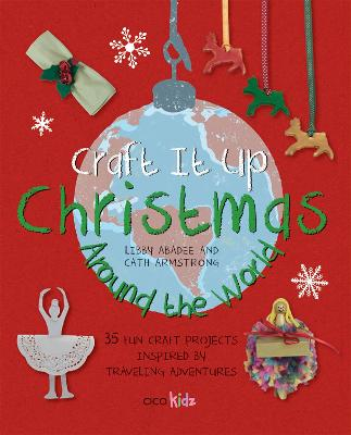 Craft It Up: Christmas Around the World by Cath Armstrong