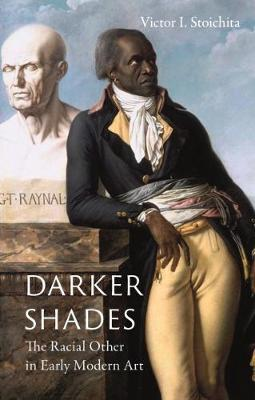 Darker Shades: The Racial Other in Early Modern Art by Victor I. Stoichita