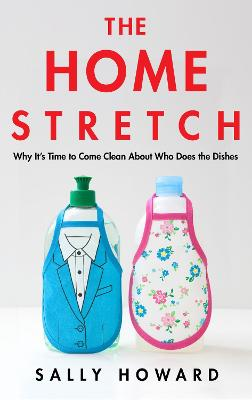 The Home Stretch: Why the Gender Revolution Stalled at the Kitchen Sink book