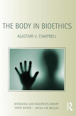 The Body in Bioethics by Alastair V. Campbell