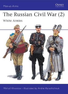 The Russian Civil War The White Armies v. 2 by Mikhail Khvostov