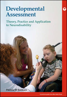 Developmental Assessment - Theory, Practice and   Application to Neurodisability by Patricia Mary Sonksen