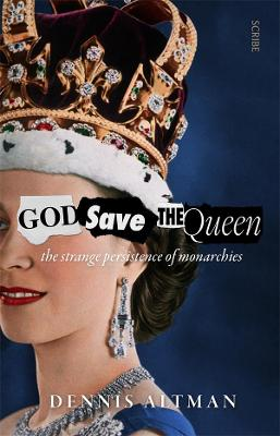 God Save the Queen: the strange persistence of monarchies book