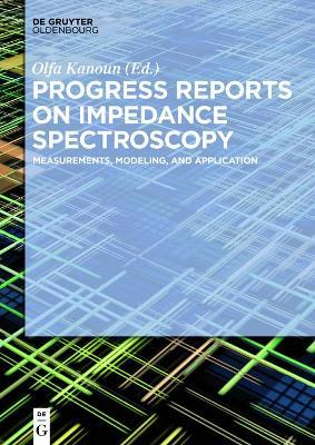 Progress Reports on Impedance Spectroscopy: Measurements, Modeling, and Application by Olfa Kanoun