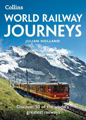 World Railway Journeys by Julian Holland