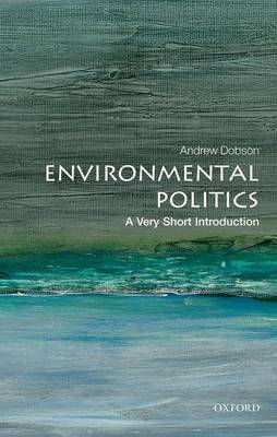 Environmental Politics: A Very Short Introduction by Andrew Dobson