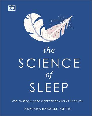 The Science of Sleep: Stop Chasing a Good Night's Sleep and Let It Find You book