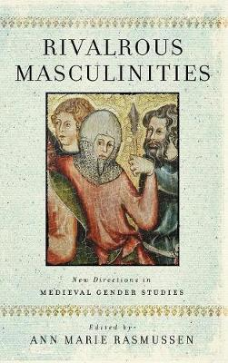 Rivalrous Masculinities: New Directions in Medieval Gender Studies by Ann Marie Rasmussen