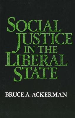 Social Justice in the Liberal State by Bruce Ackerman