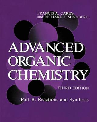 Advanced Organic Chemistry Reactions and Synthesis Pt. B by Francis A. Carey