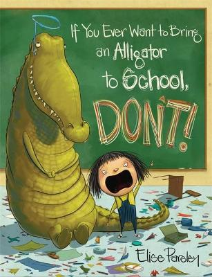 If You Ever Want To Bring An Alligator To School, Don't! book