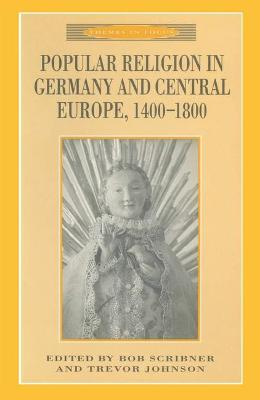 Popular Religion in Germany and Central Europe, 1400-1800 by R.W. Scribner