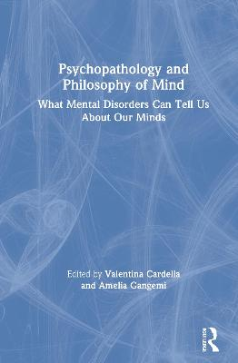 Psychopathology and Philosophy of Mind: What Mental Disorders Can Tell Us About Our Minds by Valentina Cardella