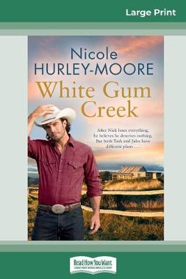 White Gum Creek (16pt Large Print Edition) by Nicole Hurley-Moore