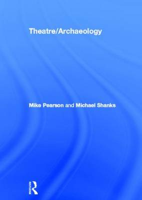 Theatre/Archaeology by Mike Pearson