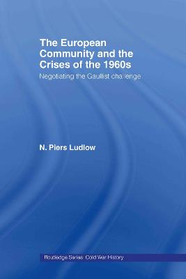 The European Community and the Crises of the 1960s by N. Piers Ludlow