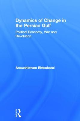 Dynamics of Change in the Persian Gulf by Anoushiravan Ehteshami