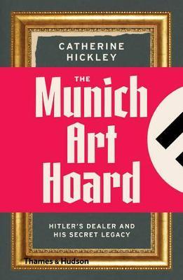 Munich Art Hoard by Catherine Hickley