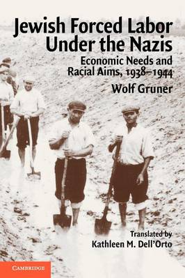 Jewish Forced Labor under the Nazis by Wolf Gruner