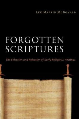 Forgotten Scriptures by Lee Martin McDonald