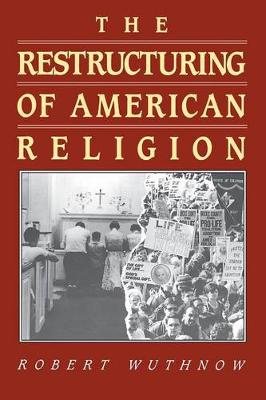 The Restructuring of American Religion by Robert Wuthnow
