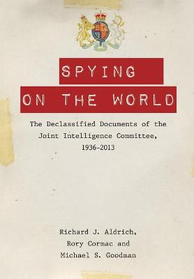 Spying on the World by Richard J. Aldrich