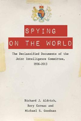 Spying on the World by Richard J. Aldrich