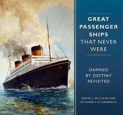 Great Passenger Ships that Never Were: Damned By Destiny Revisited by David L. Williams