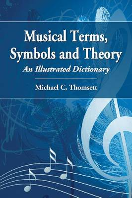 Musical Terms, Symbols and Theory by Michael C. Thomsett