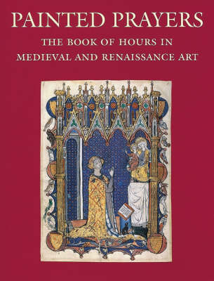 Painted Prayers: The Book of Hours in Medieval and Renaissance Art by Roger S. Wieck
