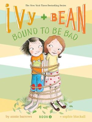 Ivy + Bean Bound to Be Bad by Sophie Blackall