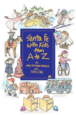 Santa Fe with Kids from A to Z by Jane Kelsey