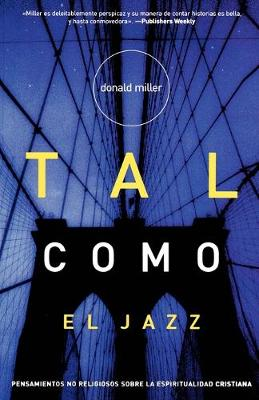 Tal Como El Jazz: Nonreligious Thoughts on Christian Spirituality by Donald Miller