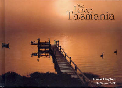 We Love Tasmania by Martin Gilmour
