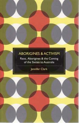 Aborigines and Activism by Jennifer Clark