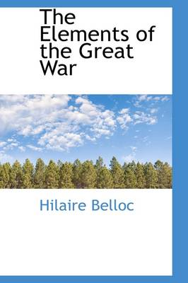 The Elements of the Great War by Hilaire Belloc