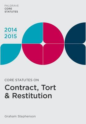 Core Statutes on Contract, Tort & Restitution 2014-15 by Graham Stephenson