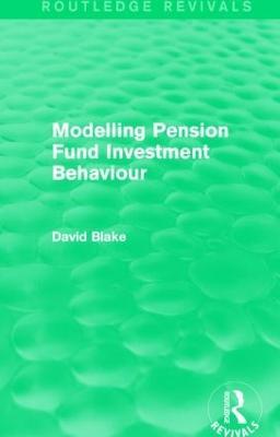 Modelling Pension Fund Investment Behaviour by David Blake
