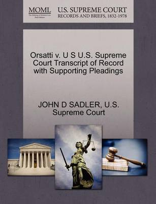 Orsatti V. U S U.S. Supreme Court Transcript of Record with Supporting Pleadings by John D Sadler