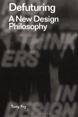 Defuturing: A New Design Philosophy by Tony Fry