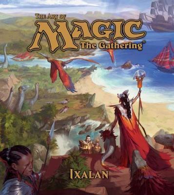 The Art of Magic: The Gathering - Ixalan by James Wyatt