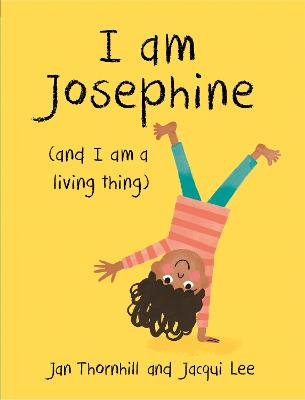 I am Josephine - and I am a Living Thing by Jan Thornhill