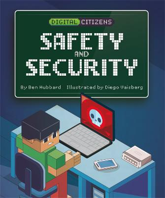 Digital Citizens: My Safety and Security by Ben Hubbard