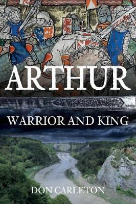 Arthur: Warrior and King by Don Carleton