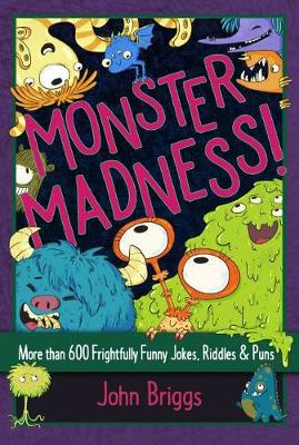Monster Madness!: More than 600 Frightfully Funny Jokes, Riddles & Puns by John Briggs