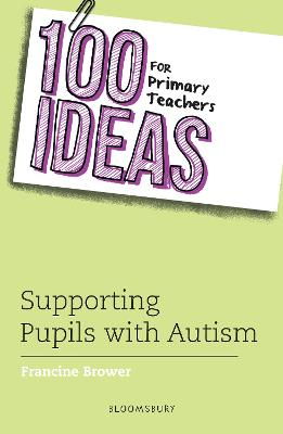 100 Ideas for Primary Teachers: Supporting Pupils with Autism by Francine Brower